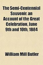 The Semi-Centennial Souvenir. an Account of the Great Celebration, June 9th and 10th, 1884 af William Mill Butler