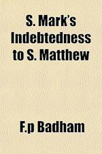 S. Mark's Indebtedness to S. Matthew af F. P. Badham