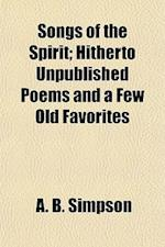 Songs of the Spirit; Hitherto Unpublished Poems and a Few Old Favorites af A. B. Simpson