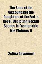The Sons of the Viscount and the Daughters of the Earl. a Novel, Depicting Recent Scenes in Fashionable Life (Volume 1) af Selina Davenport