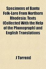 Specimens of Bantu Folk-Lore from Northern Rhodesia; Texts (Collected with the Help of the Phonograph) and English Translations af J. Torrend