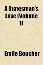 A Statesman's Love (Volume 1) af Emile Boucher