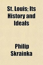 St. Louis; Its History and Ideals af Philip Skrainka