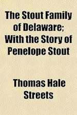 The Stout Family of Delaware; With the Story of Penelope Stout af Thomas Hale Streets