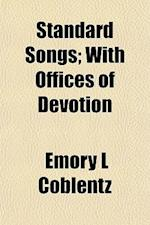 Standard Songs; With Offices of Devotion af Emory L. Coblentz
