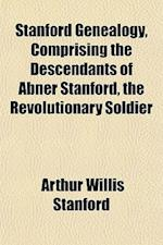 Stanford Genealogy, Comprising the Descendants of Abner Stanford, the Revolutionary Soldier af Arthur Willis Stanford