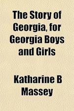 The Story of Georgia, for Georgia Boys and Girls af Katharine B. Massey