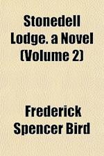 Stonedell Lodge. a Novel (Volume 2) af Frederick Spencer Bird