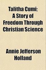 Talitha Cumi; A Story of Freedom Through Christian Science af Annie Jefferson Holland