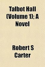Talbot Hall (Volume 1); A Novel af Robert S. Carter