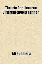 Theorie Der Linearen Differenzengleichungen af Alf Guldberg