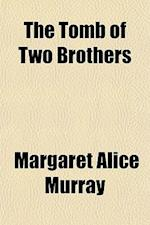 The Tomb of Two Brothers af Margaret Alice Murray