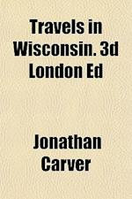 Travels in Wisconsin. 3D London Ed af Jonathan Carver