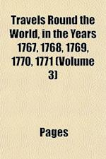 Travels Round the World, in the Years 1767, 1768, 1769, 1770, 1771 (Volume 3) af Pags, Pages