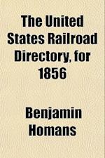 The United States Railroad Directory, for 1856 af Benjamin Homans