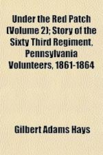 Under the Red Patch (Volume 2); Story of the Sixty Third Regiment, Pennsylvania Volunteers, 1861-1864 af Gilbert Adams Hays
