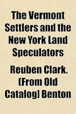 The Vermont Settlers and the New York Land Speculators af Reuben Clark Benton