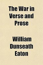 The War in Verse and Prose af William Dunseath Eaton