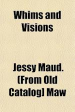 Whims and Visions af Jessy Maud Maw
