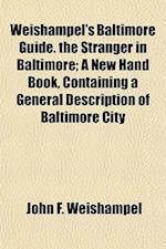 Weishampel's Baltimore Guide. the Stranger in Baltimore; A New Hand Book, Containing a General Description of Baltimore City af John F. Weishampel