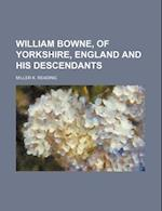 William Bowne, of Yorkshire, England and His Descendants af Miller K. Reading