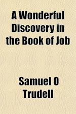 A Wonderful Discovery in the Book of Job af Samuel O. Trudell