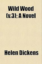 Wild Wood (V.3); A Novel