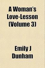 A Woman's Love-Lesson (Volume 3) af Emily J. Dunham