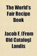 The World's Fair Recipe Book af Jacob F. Landis
