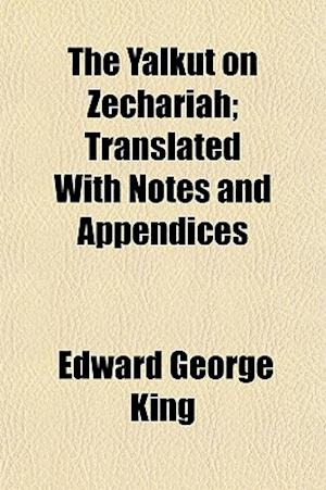 Bog, paperback The Yalkut on Zechariah; Translated with Notes and Appendices af Edward George King