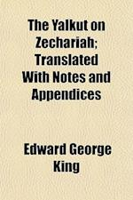 The Yalkut on Zechariah; Translated with Notes and Appendices af Edward George King