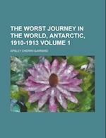 The Worst Journey in the World, Antarctic, 1910-1913 (V. 1) af Apsley Cherry-garrard