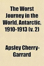 The Worst Journey in the World, Antarctic, 1910-1913 (V. 2) af Apsley Cherry-garrard