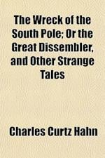 The Wreck of the South Pole; Or the Great Dissembler, and Other Strange Tales af Charles Curtz Hahn