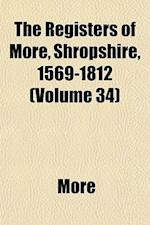 The Registers of More, Shropshire, 1569-1812 (Volume 34) af More