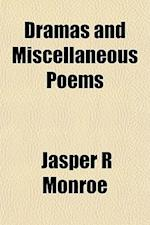 Dramas and Miscellaneous Poems af Jasper R. Monroe