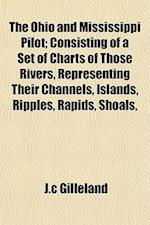 The Ohio and Mississippi Pilot; Consisting of a Set of Charts of Those Rivers, Representing Their Channels, Islands, Ripples, Rapids, Shoals, af J. C. Gilleland