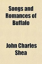 Songs and Romances of Buffalo af John Charles Shea