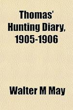 Thomas' Hunting Diary, 1905-1906 af Walter M. May