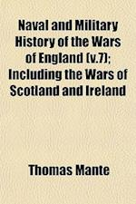 Naval and Military History of the Wars of England (V.7); Including the Wars of Scotland and Ireland af Thomas Mante