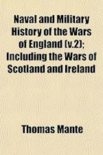 Naval and Military History of the Wars of England (V.2); Including the Wars of Scotland and Ireland af Thomas Mante
