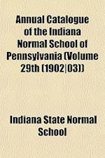 Annual Catalogue of the Indiana Normal School of Pennsylvania (Volume 29th (1902-03)) af Indiana State Normal School