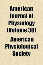 American Journal of Physiology (Volume 30) af American Physiological Society