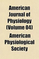 American Journal of Physiology (Volume 04) af American Physiological Society