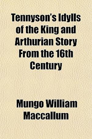 Bog, paperback Tennyson's Idylls of the King and Arthurian Story from the 16th Century af Mungo William Maccallum