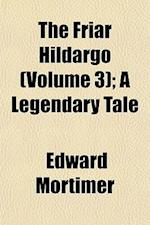 The Friar Hildargo (Volume 3); A Legendary Tale af Edward Mortimer