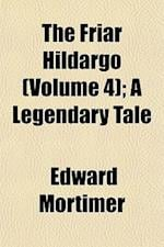 The Friar Hildargo (Volume 4); A Legendary Tale af Edward Mortimer