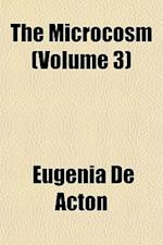 The Microcosm (Volume 3) af Eugenia De Acton
