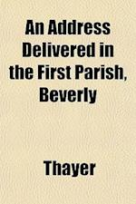 An Address Delivered in the First Parish, Beverly af Thayer