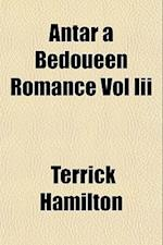 Antar a Bedoueen Romance Vol III af Terrick Hamilton